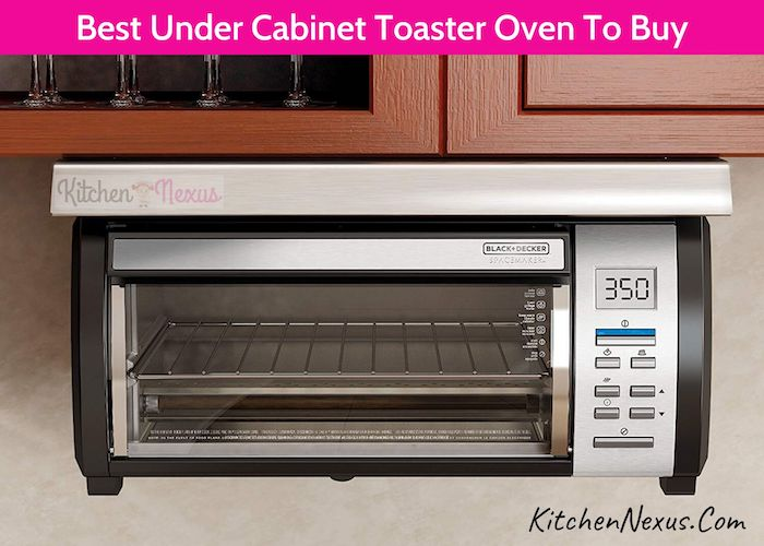 Best Under Cabinet Toaster Oven To Buy