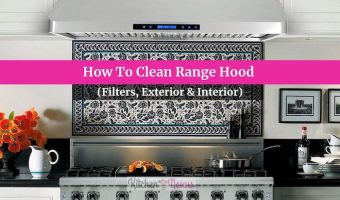How to Clean Range Hood(Filters, Exterior & Interior)
