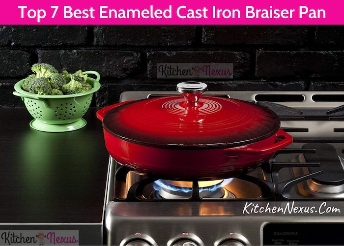 Top 7 Best Enameled Cast Iron Braiser Pan To Buy
