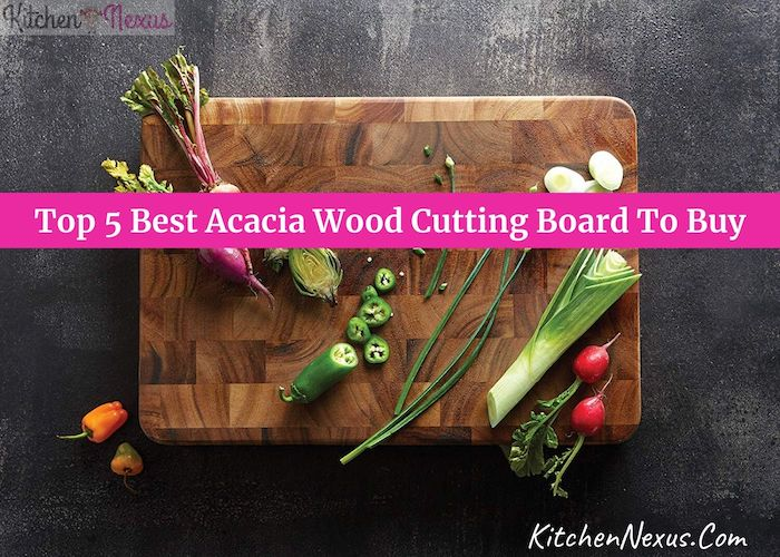 Top 5 Best Acacia Wood Cutting Board To Buy