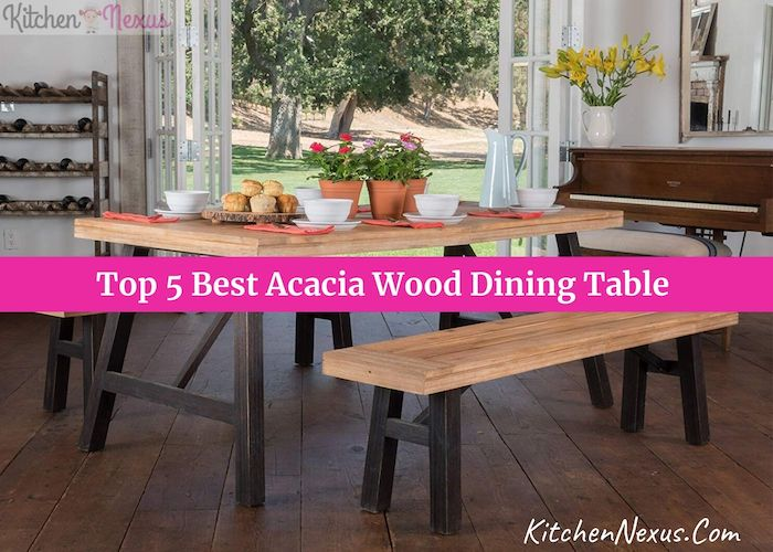 The 5 Best Acacia Wood Dining Table To Buy In 2021 With Pictures Kitchen Nexus